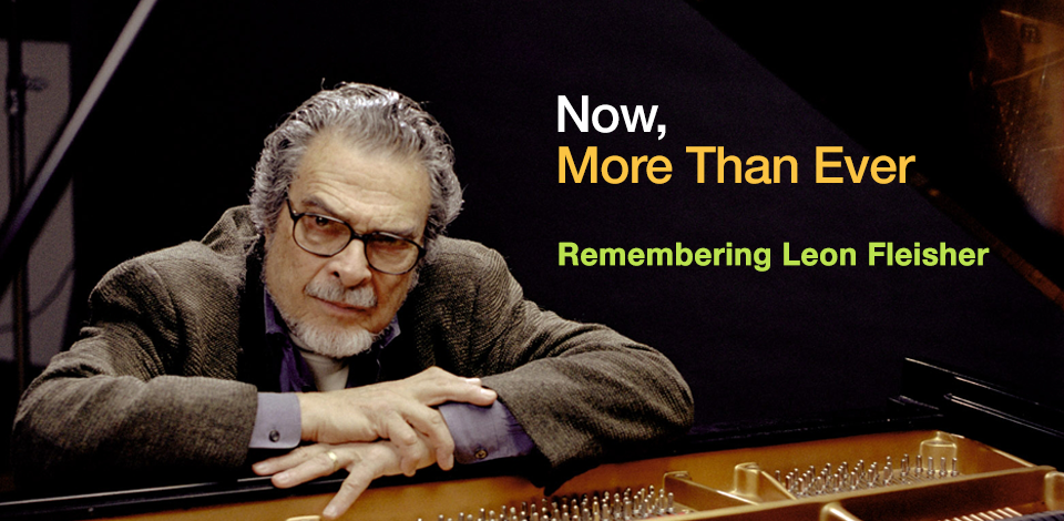 Now, More Than Ever: Remembering Leon Fleisher